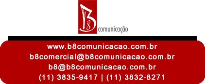 Informações de Contato: www.b8comunicacao.com.br - b8comercial@b8comunicacao.com.br - b8@b8comunicacao.com.br - (11) 3835-9417   (11) 3832-8271