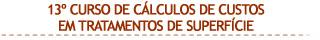 13º Curso de Cálculos de Custos em Tratamentos de Superfície